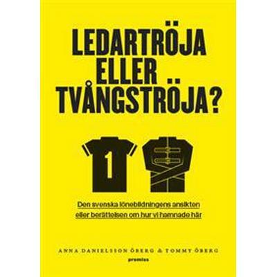 Ledartröja eller tvångströja: den svenska lönebildningens ansikten eller berättelsen om hur vi hamnade där (Danskt band, 2015)