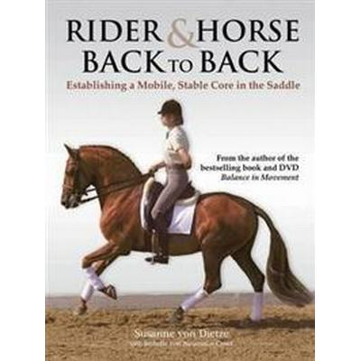 Rider and horse back-to-back - establishing a mobile, stable core in the sa (Inbunden, 2011)