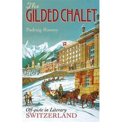 The Gilded Chalet (Inbunden, 2016)