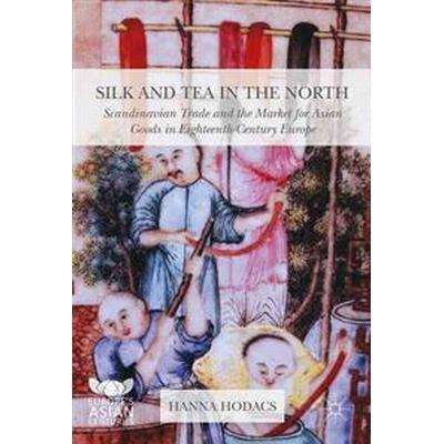Silk and Tea in the North (Inbunden, 2016)