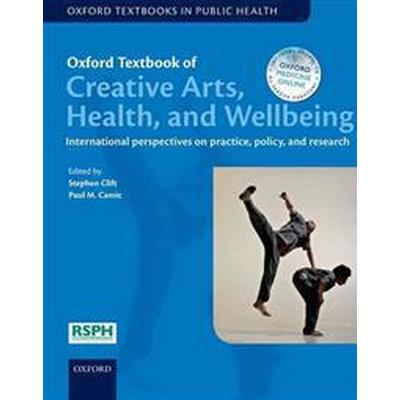 Oxford Textbook of Creative Arts, Health, and Wellbeing (Inbunden, 2016)