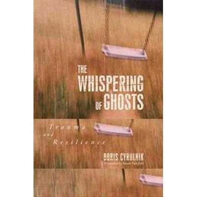 The Whispering of Ghosts: Trauma and Resilience (Häftad, 2010)