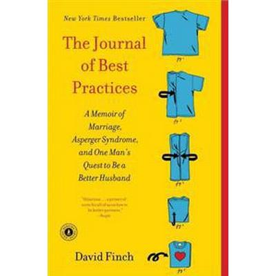The Journal of Best Practices: A Memoir of Marriage, Asperger Syndrome, and One Man's Quest to Be a Better Husband (Häftad, 2012)