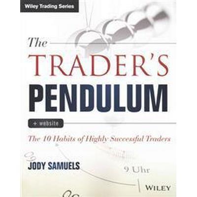The Trader's Pendulum + Website: The 10 Habits of Highly Successful Traders (Häftad, 2015)