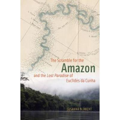 The Scramble for the Amazon and the 'Lost Paradise' of Euclides da Cunha (Inbunden, 2013)