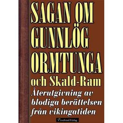 Sagan om Gunnlög Ormtunga och Skald-Ram. Återutgivning av blodiga berättelsen från vikingatiden (E-bok, 2015)