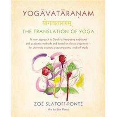 Yogavataranam: The Translation of Yoga: A New Approach to Sanskrit, Integrating Traditional and Academic Methods and Based on Classic Yoga Texts, for (Häftad, 2015)