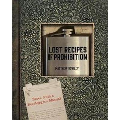 Lost Recipes of Prohibition (Inbunden, 2015)