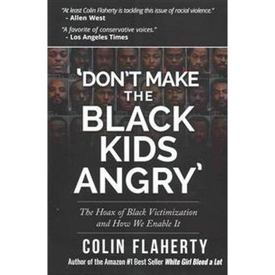 'Don't Make the Black Kids Angry': The Hoax of Black Victimization and Those Who Enable It (Häftad, 2015)