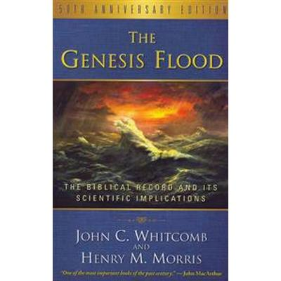 The Genesis Flood: The Biblical Record and Its Scientific Implications (Häftad, 2011)