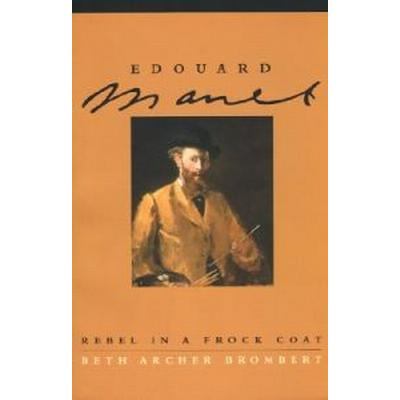 Edouard Manet: Rebel in a Frock Coat (Häftad, 1997)