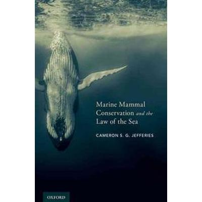 Marine Mammal Conservation and the Law of the Sea (Inbunden, 2016)