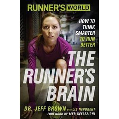 Runner's World: The Runner's Brain: How to Think Smarter to Run Better (Häftad, 2015)