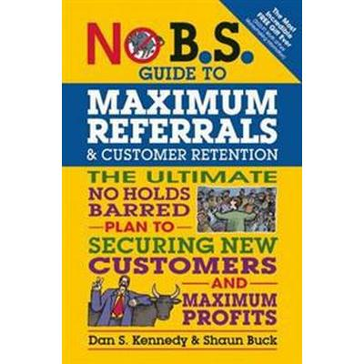 No B.S. Guide to Maximum Referrals and Customer Retention (Pocket, 2016)