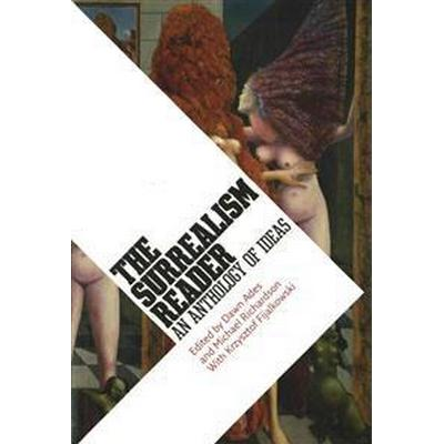 The Surrealism Reader: An Anthology of Ideas (Häftad, 2015)