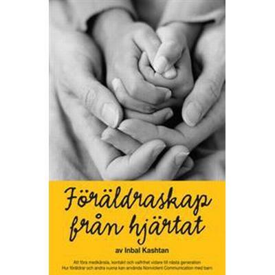 Föräldraskap från hjärtat: Att föra medkänsla, kontakt och valfrihet vidare till nästa generation (E-bok, 2013)