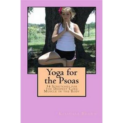 Yoga for the Psoas: 34 Stretches for the Deepest Core Muscle in the Body (Häftad, 2014)