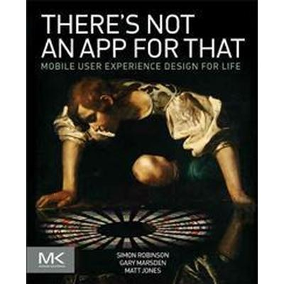 Theres not an app for that - mobile user experience design for life (Pocket, 2014)