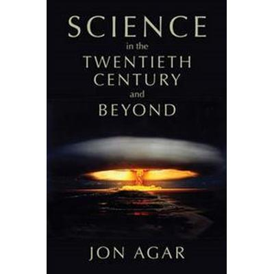 Science in the Twentieth Century and Beyond (Häftad, 2013)
