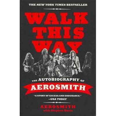 Walk This Way: The Autobiography of Aerosmith (Häftad, 2012)