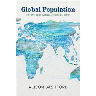 Global Population: History, Geopolitics, and Life on Earth (Inbunden, 2014)