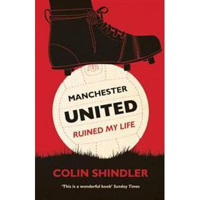Manchester United Ruined My Life (Storpocket, 2012)
