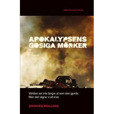 Apokalypsens gosiga mörker: Världen ser inte längre ut som den gjorde men det vägrar vi att inse (E-bok, 2015)