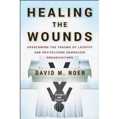 Healing the Wounds: Overcoming the Trauma of Layoffs and Revitalizing Downsized Organizations (Inbunden, 2009)