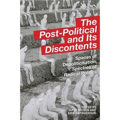 The Post-Political and Its Discontents: Spaces of Depoliticization, Spectres of Radical Politics (Häftad, 2015)