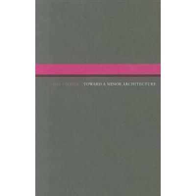Toward a Minor Architecture (Pocket, 2012)