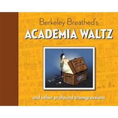 Berkeley Breathed's Academia Waltz and Other Profound Transgressions (Inbunden, 2015)