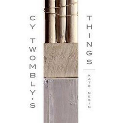 Cy Twombly's Things (Inbunden, 2014)