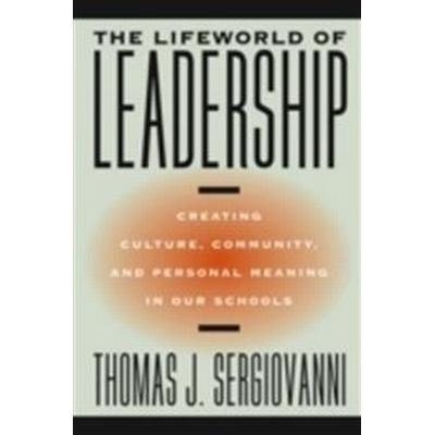The Lifeworld of Leadership: Creating Culture, Community, and Personal Meaning in Our Schools (Häftad, 2004)