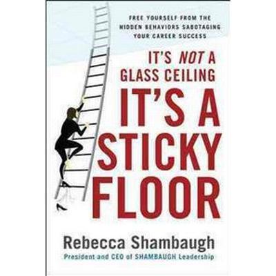 It's Not a Glass Ceiling, It's a Sticky Floor (Inbunden, 2007)