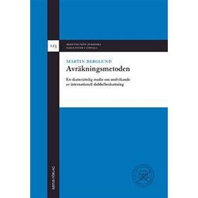 Avräkningsmetoden: en skatterättslig studie om undvikande av internationell dubbelbeskattning (Inbunden, 2013)