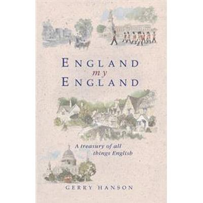 England My England: A Treasury of All Things English (Inbunden, 2012)