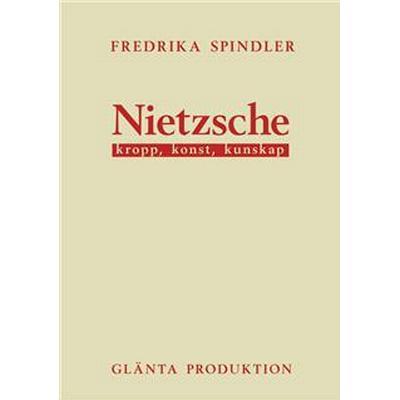 Nietzsche: kropp, konst, kunskap (E-bok, 2013)
