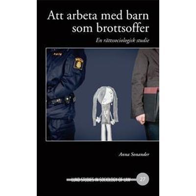 Att arbeta med barn som brottsoffer, En rättssociologisk studie (Inbunden, 2008)