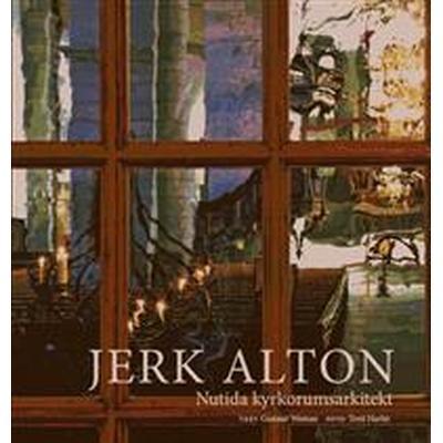 Jerk Alton: nutida kyrkorumsarkitekt (Inbunden, 2009)