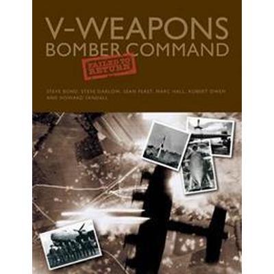 V-weapons Bomber Command Failed to Return (Inbunden, 2016)