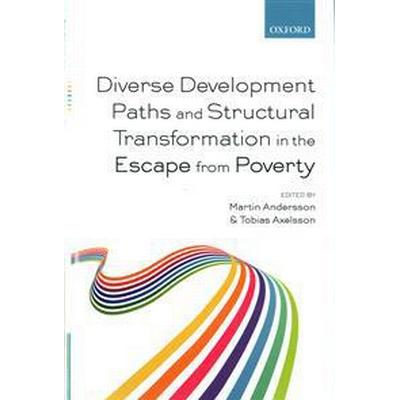 Diverse Development Paths and Structural Transformation in the Escape from Poverty (Inbunden, 2016)