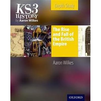 KS3 History by Aaron Wilkes: The Rise & Fall of the British Empire Student's Book (Häftad, 2010)