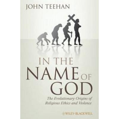 In the Name of God: The Evolutionary Origins of Religious Ethics and Violence (Inbunden, 2010)