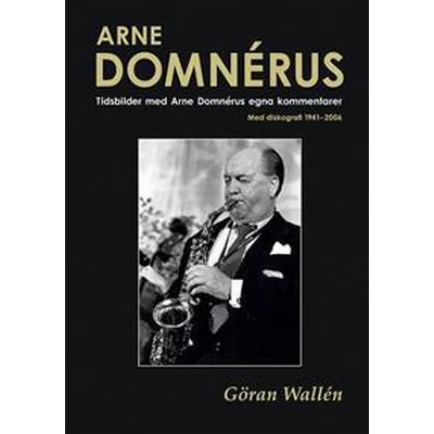 Arne Domnérus: tidsbilder med Arne Domnérus egna kommentarer - med diskografi 1941-2006 (Inbunden, 2016)