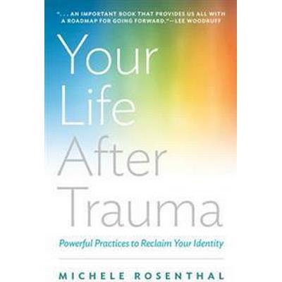 Your Life After Trauma (Inbunden, 2015)