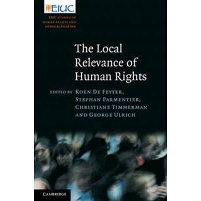 The Local Relevance of Human Rights (Inbunden, 2011)
