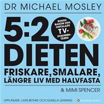5:2-dieten - friskare, smalare, längre liv med halvfasta (Ljudbok nedladdning, 2013)