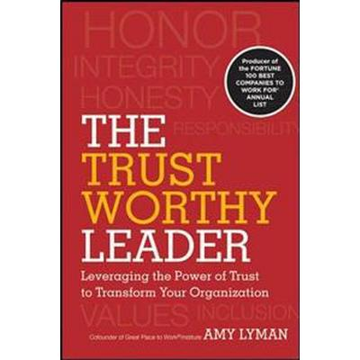 The Trustworthy Leader: Leveraging the Power of Trust to Transform Your Org (Häftad, 2012)