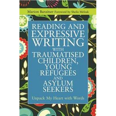 Reading and Expressive Writing With Traumatised Children, Young Refugees and Asylum Seekers (Pocket, 2014)