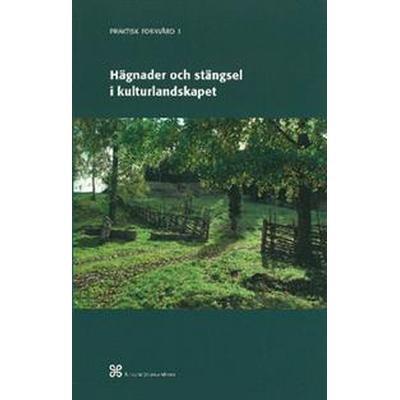 Hägnader och stängsel i kulturlandskapet: Historik och arbetsbeskrivning över äldre och modernt hägnadsarbete (Häftad, 2012)